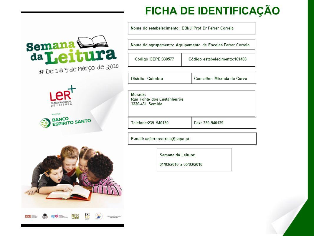 FICHA DE IDENTIFICAÇÃO Nome do estabelecimento: EBI/JI Prof Dr Ferrer Correia Código GEPE:330577Código estabelecimento:161408 Nome do agrupamento: Agr