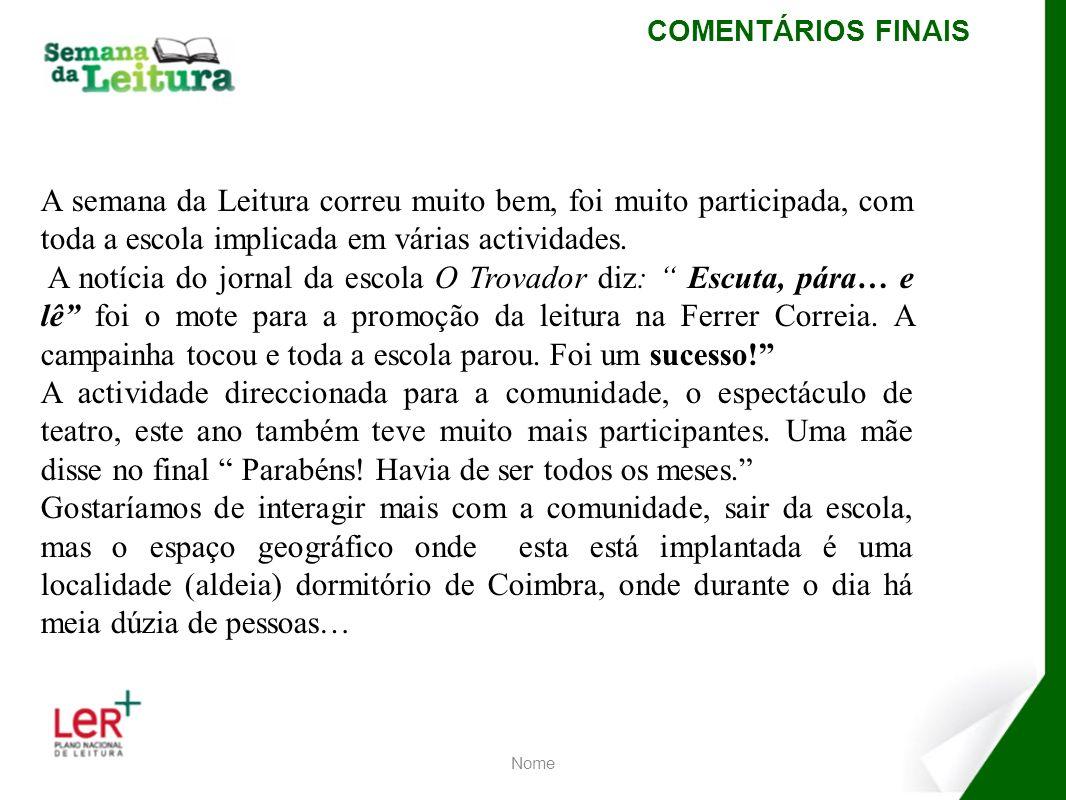 Nome COMENTÁRIOS FINAIS A semana da Leitura correu muito bem, foi muito participada, com toda a escola implicada em várias actividades. A notícia do j