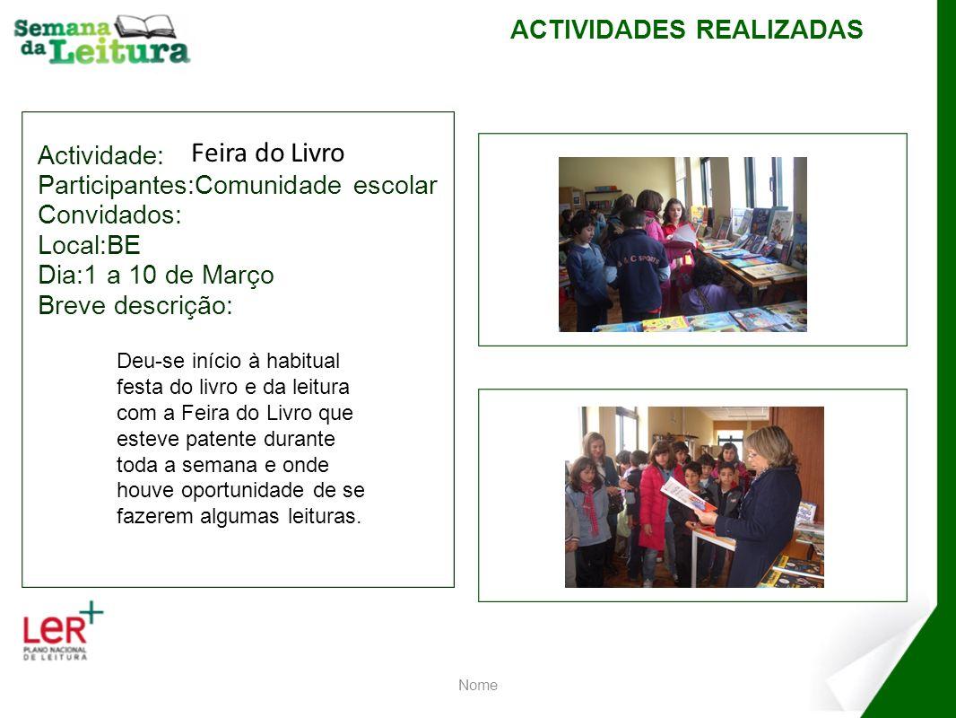 Actividade: Participantes:Comunidade escolar Convidados: Local:BE Dia:1 a 10 de Março Breve descrição: Nome ACTIVIDADES REALIZADAS Deu-se início à hab