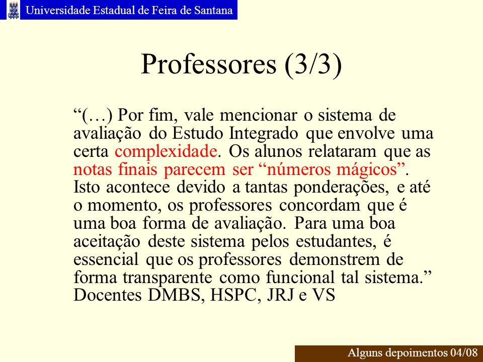 Universidade Estadual de Feira de Santana Professores (3/3) (…) Por fim, vale mencionar o sistema de avaliação do Estudo Integrado que envolve uma certa complexidade.