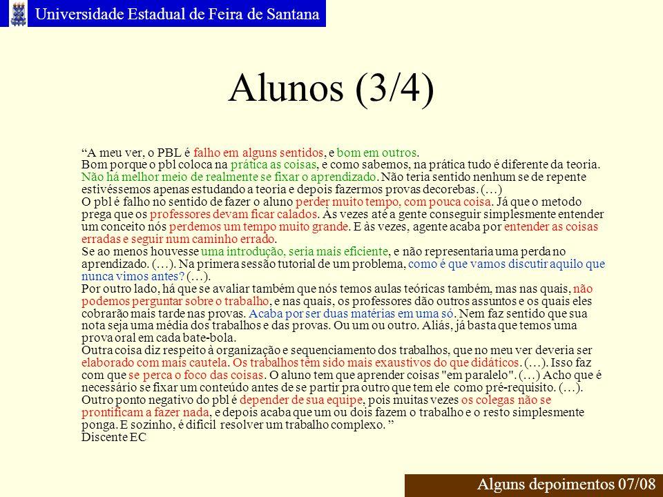 Universidade Estadual de Feira de Santana Alunos (3/4) Alguns depoimentos 07/08 A meu ver, o PBL é falho em alguns sentidos, e bom em outros.