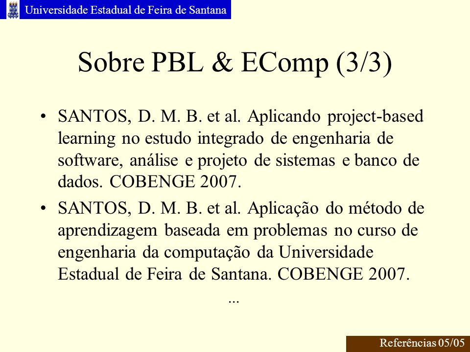 Universidade Estadual de Feira de Santana Sobre PBL & EComp (3/3) SANTOS, D. M. B. et al. Aplicando project-based learning no estudo integrado de enge