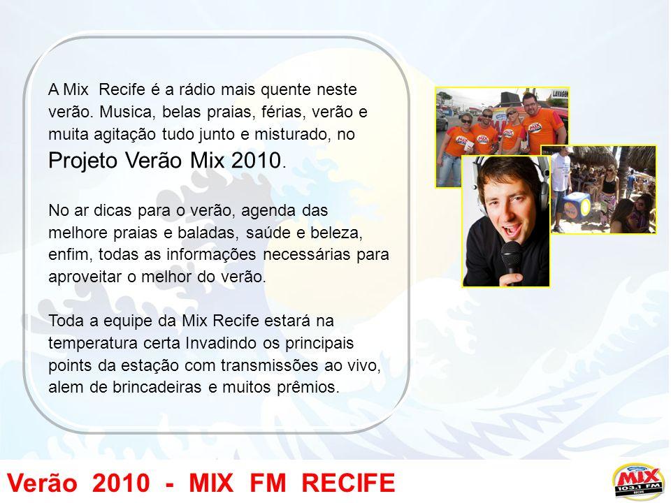 Verão 2010 - MIX FM RECIFE A Mix Recife é a rádio mais quente neste verão.