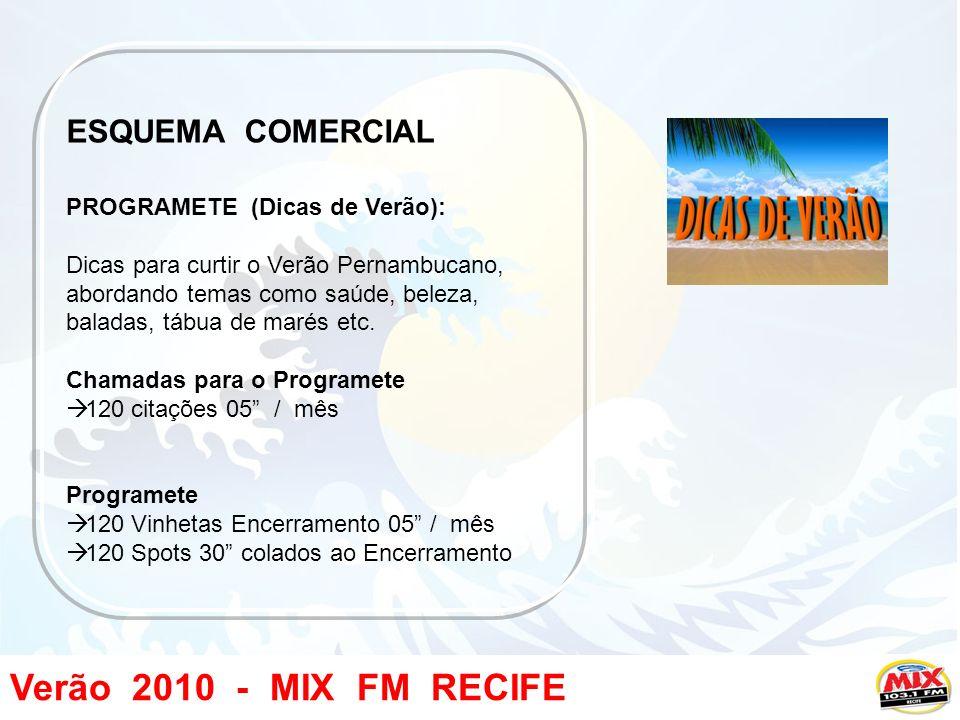 Verão 2010 - MIX FM RECIFE ESQUEMA COMERCIAL PROGRAMETE (Dicas de Verão): Dicas para curtir o Verão Pernambucano, abordando temas como saúde, beleza, baladas, tábua de marés etc.