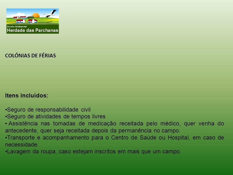 COLÓNIAS DE FÉRIAS Itens incluídos: Seguro de responsabilidade civil Seguro de atividades de tempos livres Assistência nas tomadas de medicação receit