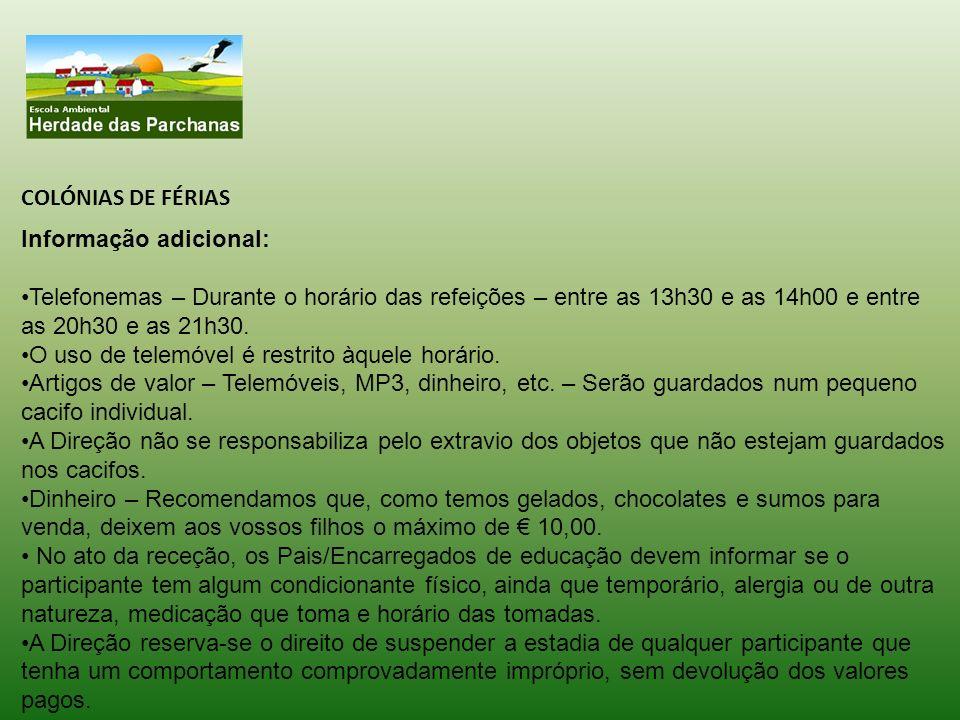COLÓNIAS DE FÉRIAS Informação adicional: Telefonemas – Durante o horário das refeições – entre as 13h30 e as 14h00 e entre as 20h30 e as 21h30. O uso