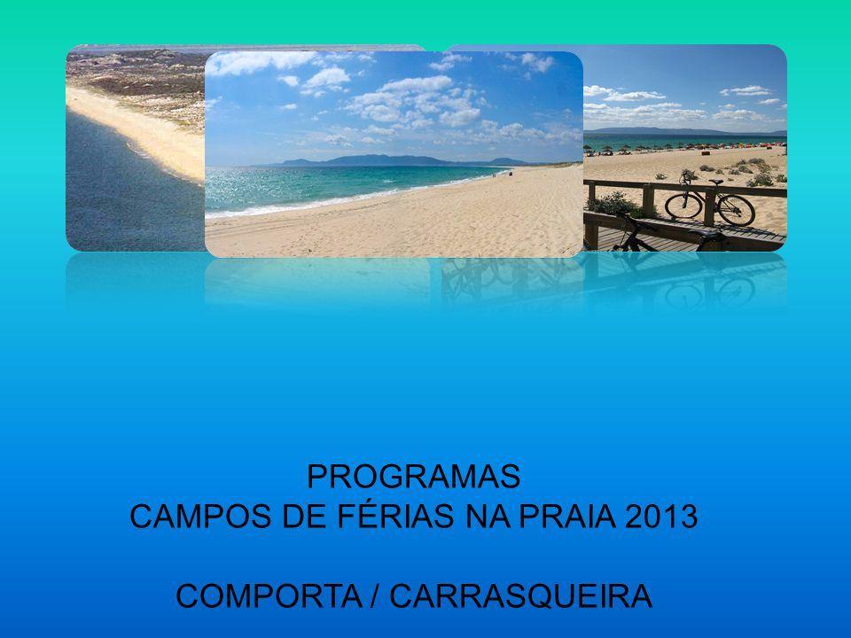 PROGRAMAS CAMPOS DE FÉRIAS NA PRAIA 2013 COMPORTA / CARRASQUEIRA