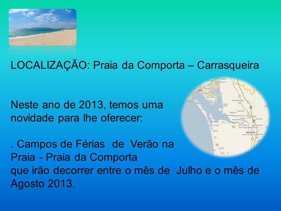 LOCALIZAÇÃO: Praia da Comporta – Carrasqueira Neste ano de 2013, temos uma novidade para lhe oferecer:. Campos de Férias de Verão na Praia - Praia da
