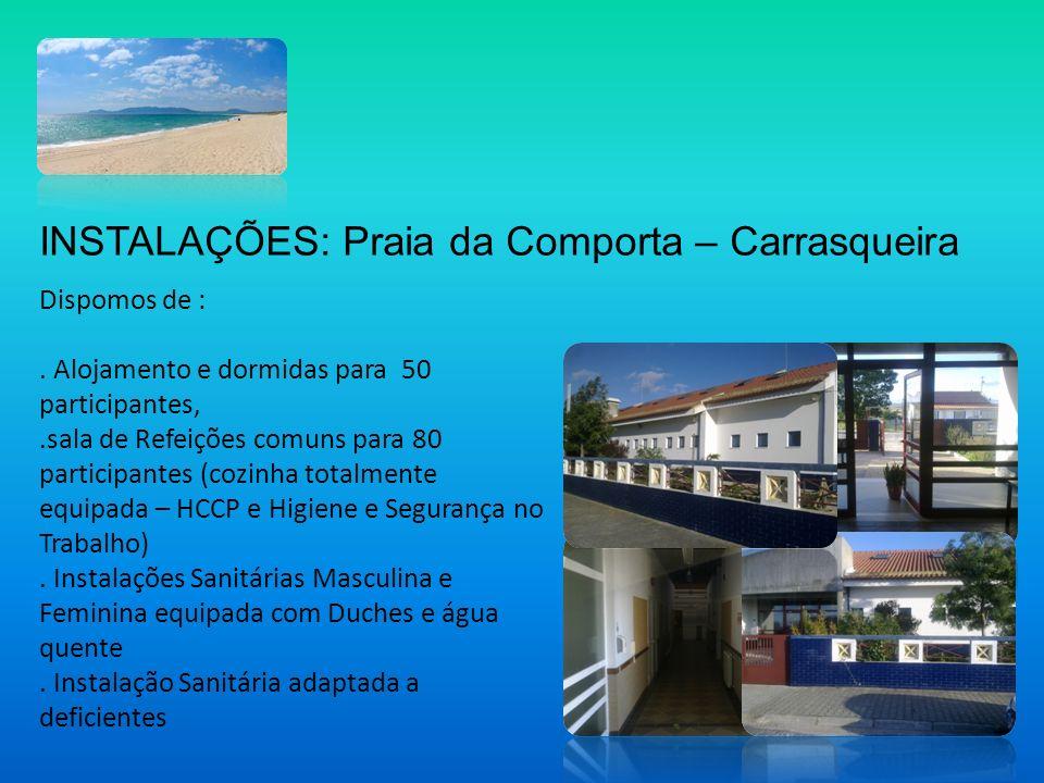 INSTALAÇÕES: Praia da Comporta – Carrasqueira Dispomos de :. Alojamento e dormidas para 50 participantes,.sala de Refeições comuns para 80 participant