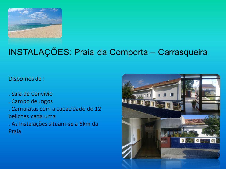 INSTALAÇÕES: Praia da Comporta – Carrasqueira Dispomos de :. Sala de Convívio. Campo de Jogos. Camaratas com a capacidade de 12 beliches cada uma. As