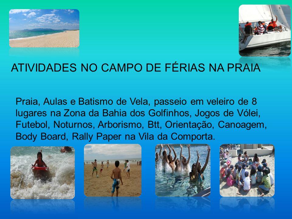 ATIVIDADES NO CAMPO DE FÉRIAS NA PRAIA Praia, Aulas e Batismo de Vela, passeio em veleiro de 8 lugares na Zona da Bahia dos Golfinhos, Jogos de Vólei,