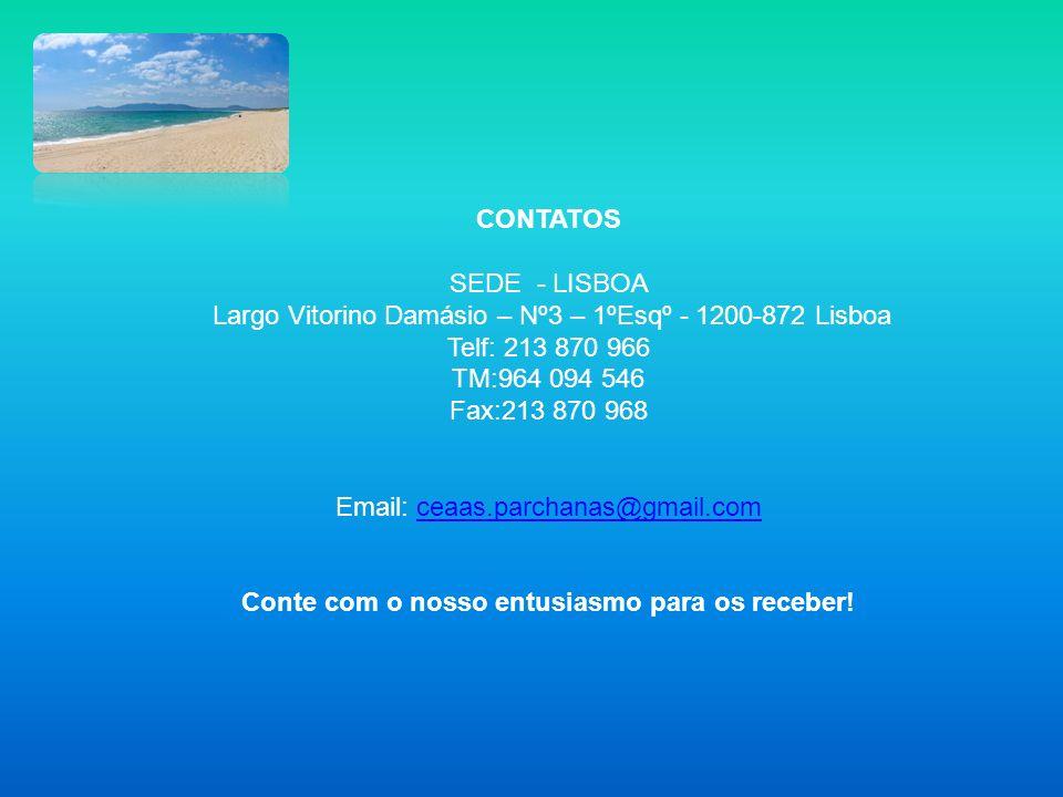 CONTATOS SEDE - LISBOA Largo Vitorino Damásio – Nº3 – 1ºEsqº - 1200-872 Lisboa Telf: 213 870 966 TM:964 094 546 Fax:213 870 968 Email: ceaas.parchanas