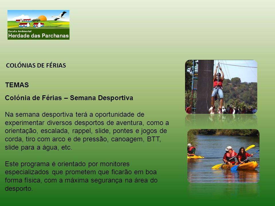 COLÓNIAS DE FÉRIAS TEMAS Colónia de Férias – Semana Desportiva Na semana desportiva terá a oportunidade de experimentar diversos desportos de aventura