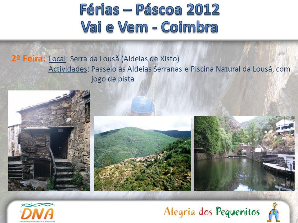 2ª Feira: Local: Serra da Lousã (Aldeias de Xisto) Actividades: Passeio às Aldeias Serranas e Piscina Natural da Lousã, com jogo de pista