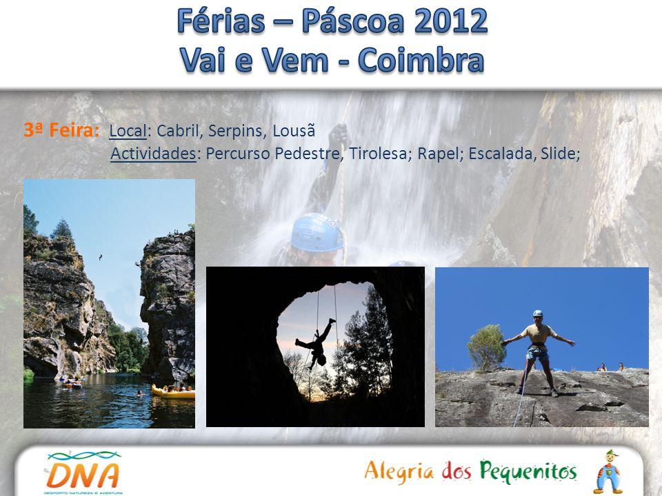3ª Feira: Local: Cabril, Serpins, Lousã Actividades: Percurso Pedestre, Tirolesa; Rapel; Escalada, Slide;