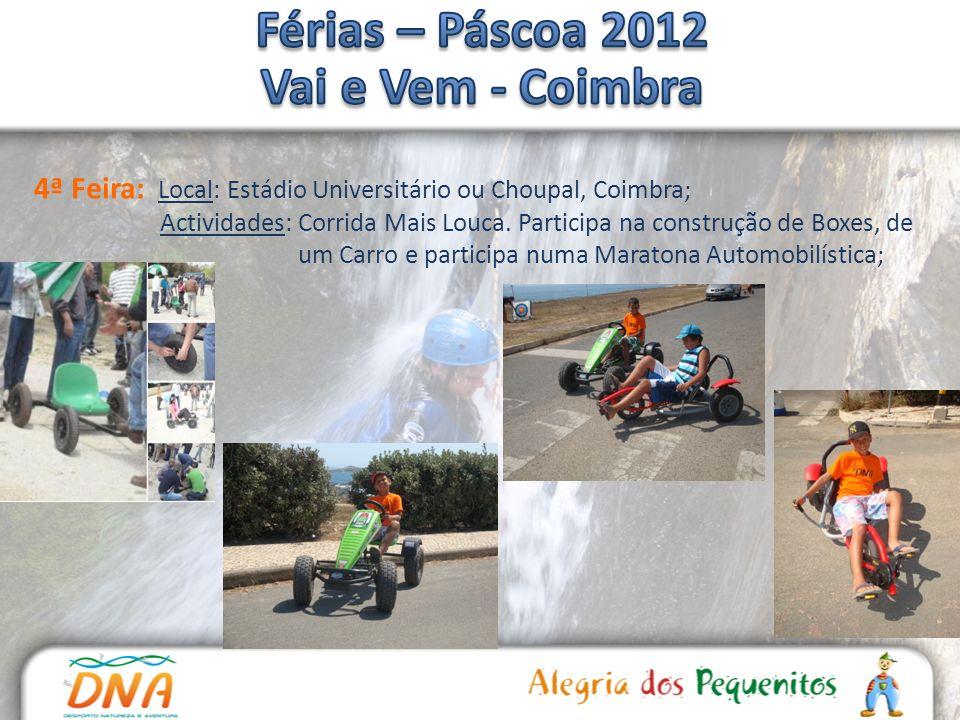 4ª Feira: Local: Estádio Universitário ou Choupal, Coimbra; Actividades: Corrida Mais Louca. Participa na construção de Boxes, de um Carro e participa