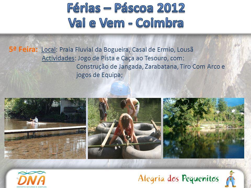 5ª Feira: Local: Praia Fluvial da Bogueira, Casal de Ermio, Lousã Actividades: Jogo de Pista e Caça ao Tesouro, com: Construção de Jangada, Zarabatana