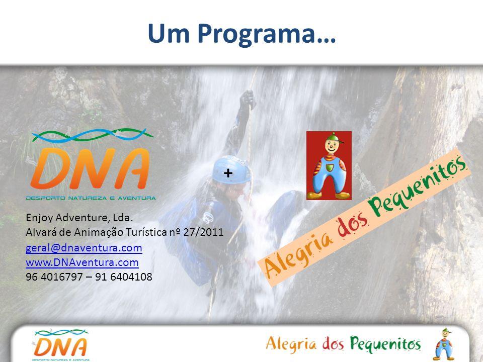 Um Programa… geral@dnaventura.com www.DNAventura.com 96 4016797 – 91 6404108 Enjoy Adventure, Lda. Alvará de Animação Turística nº 27/2011 +