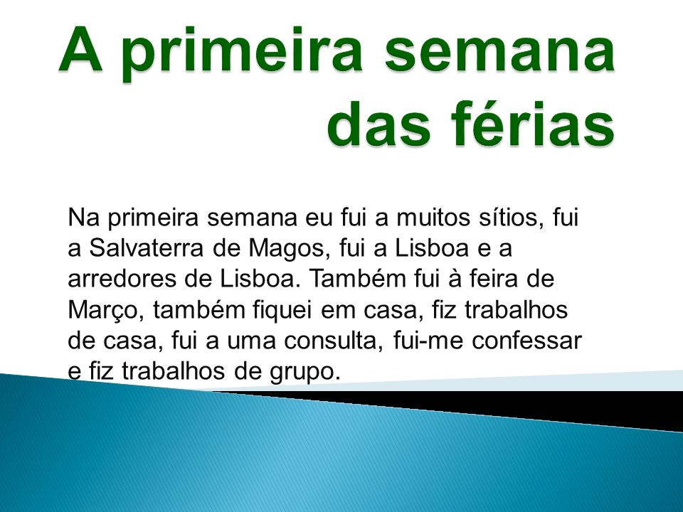 Na primeira semana eu fui a muitos sítios, fui a Salvaterra de Magos, fui a Lisboa e a arredores de Lisboa. Também fui à feira de Março, também fiquei