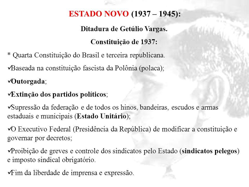ESTADO NOVO (1937 – 1945): Ditadura de Getúlio Vargas. Constituição de 1937: * Quarta Constituição do Brasil e terceira republicana. Baseada na consti