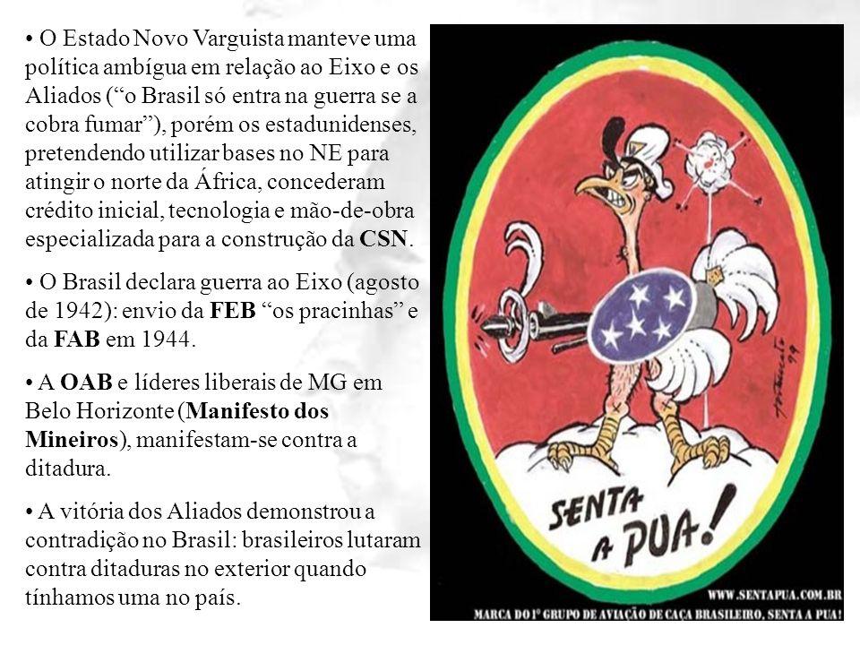 O Estado Novo Varguista manteve uma política ambígua em relação ao Eixo e os Aliados (o Brasil só entra na guerra se a cobra fumar), porém os estaduni