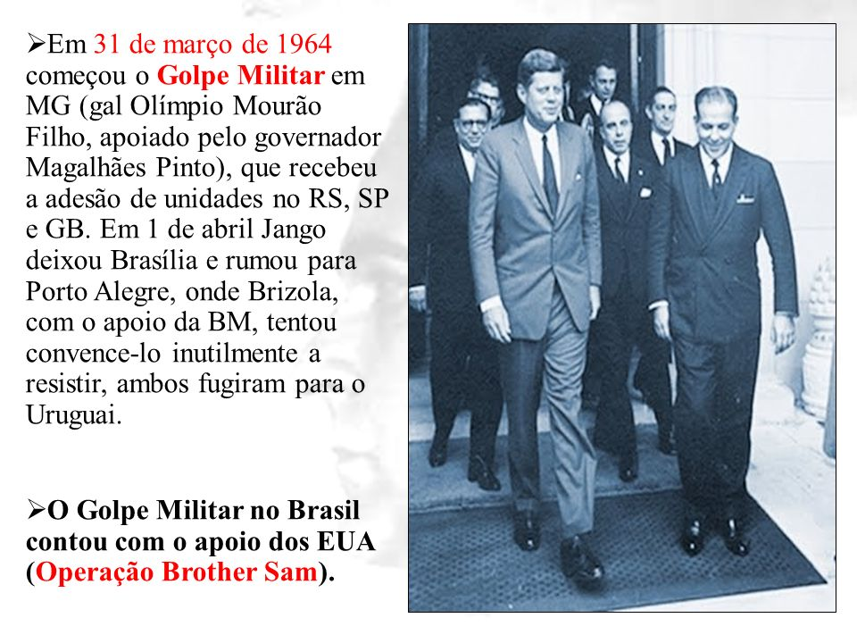 Em 31 de março de 1964 começou o Golpe Militar em MG (gal Olímpio Mourão Filho, apoiado pelo governador Magalhães Pinto), que recebeu a adesão de unid