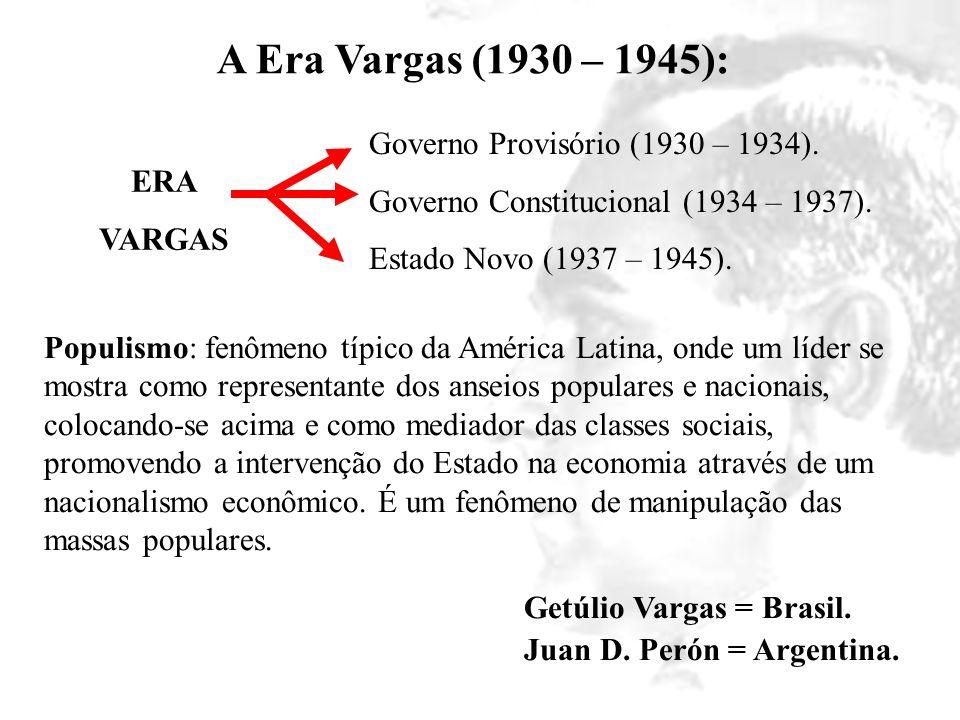 A Era Vargas (1930 – 1945): ERA VARGAS Governo Provisório (1930 – 1934). Governo Constitucional (1934 – 1937). Estado Novo (1937 – 1945). Populismo: f