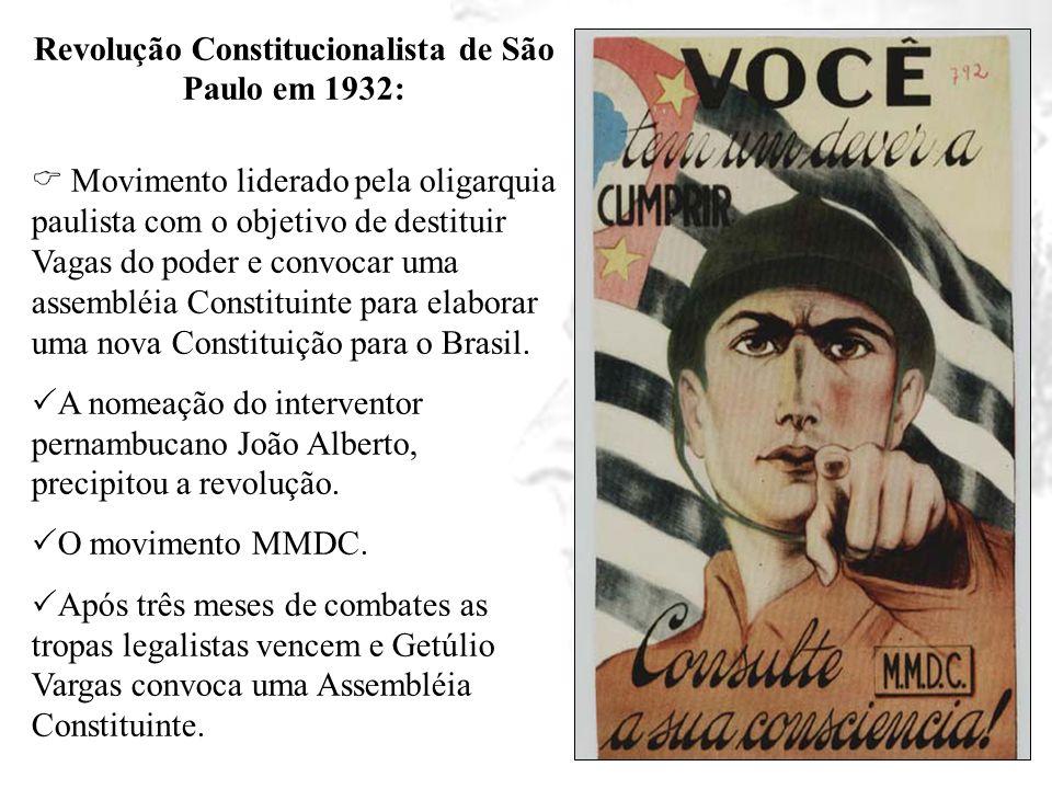 Revolução Constitucionalista de São Paulo em 1932: Movimento liderado pela oligarquia paulista com o objetivo de destituir Vagas do poder e convocar u