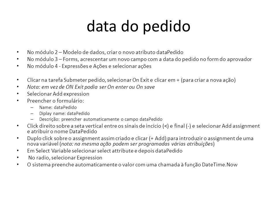 data do pedido No módulo 2 – Modelo de dados, criar o novo atributo dataPedido No módulo 3 – Forms, acrescentar um novo campo com a data do pedido no