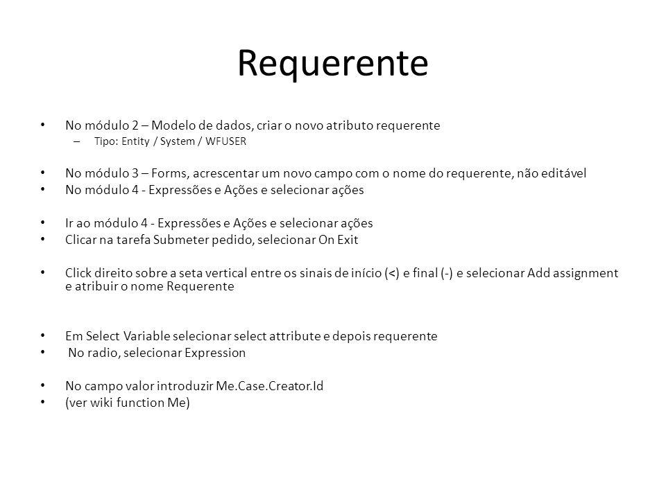 Requerente No módulo 2 – Modelo de dados, criar o novo atributo requerente – Tipo: Entity / System / WFUSER No módulo 3 – Forms, acrescentar um novo c