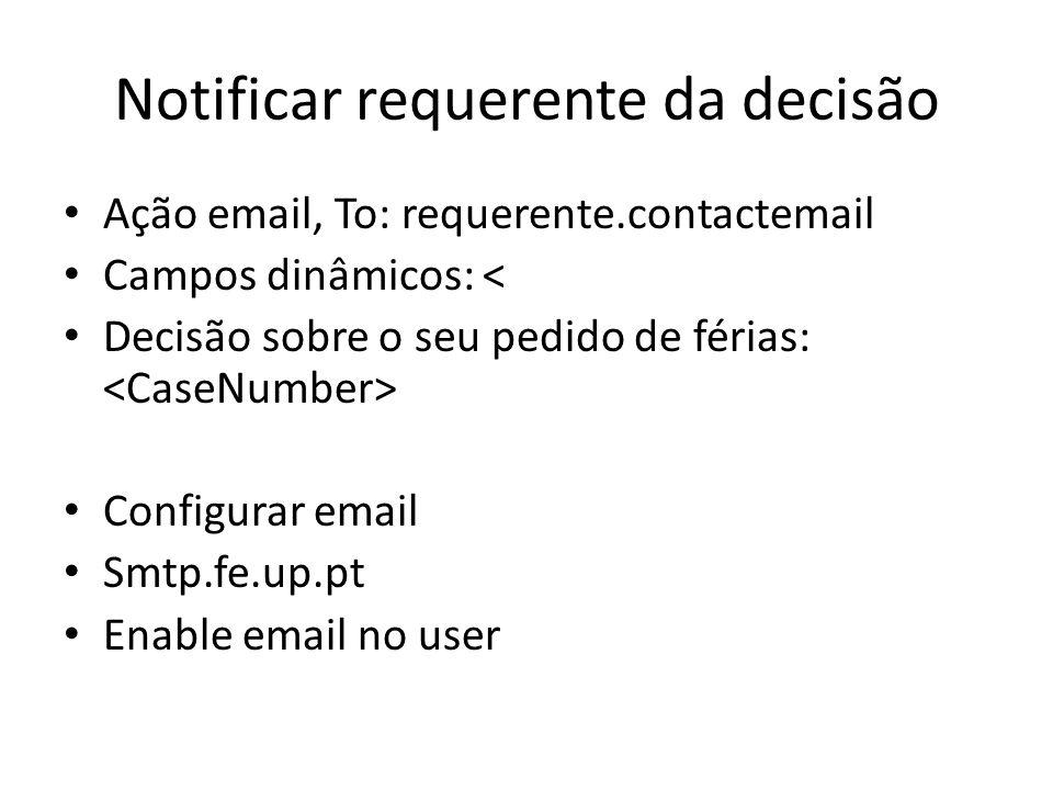 Notificar requerente da decisão Ação email, To: requerente.contactemail Campos dinâmicos: < Decisão sobre o seu pedido de férias: Configurar email Smt