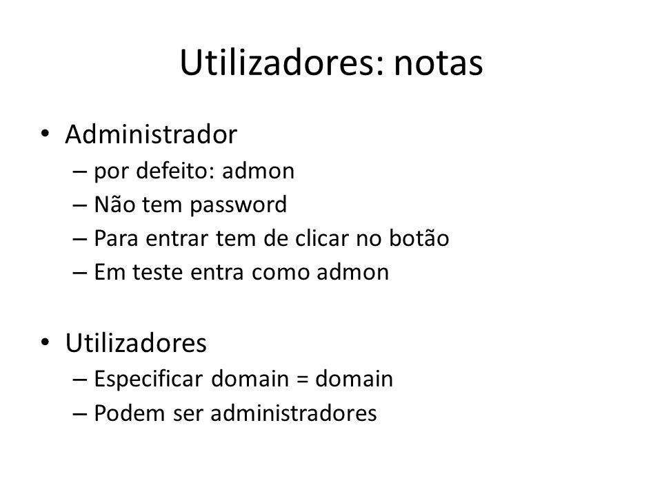 Utilizadores: notas Administrador – por defeito: admon – Não tem password – Para entrar tem de clicar no botão – Em teste entra como admon Utilizadore