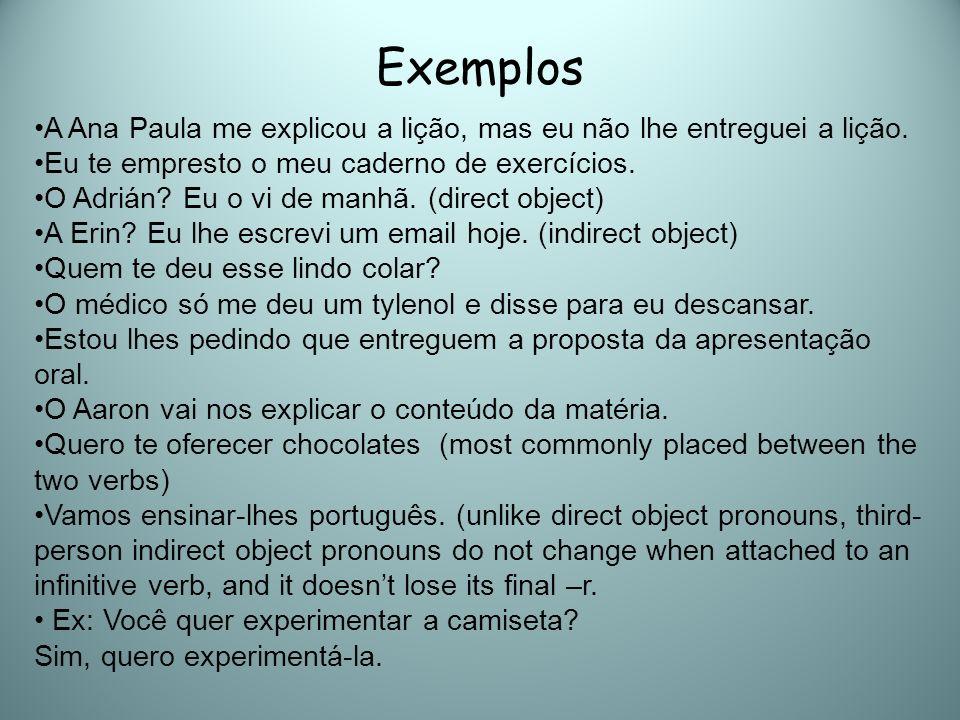 Exemplos A Ana Paula me explicou a lição, mas eu não lhe entreguei a lição. Eu te empresto o meu caderno de exercícios. O Adrián? Eu o vi de manhã. (d