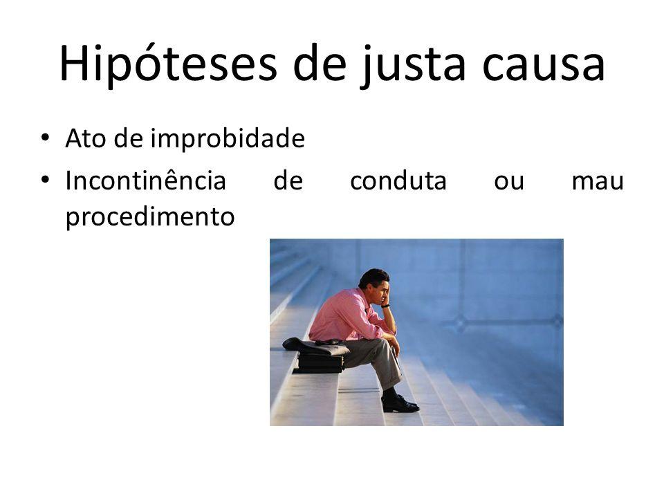 Hipóteses de justa causa Ato de improbidade Incontinência de conduta ou mau procedimento