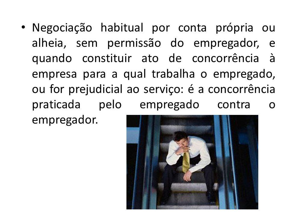 Negociação habitual por conta própria ou alheia, sem permissão do empregador, e quando constituir ato de concorrência à empresa para a qual trabalha o