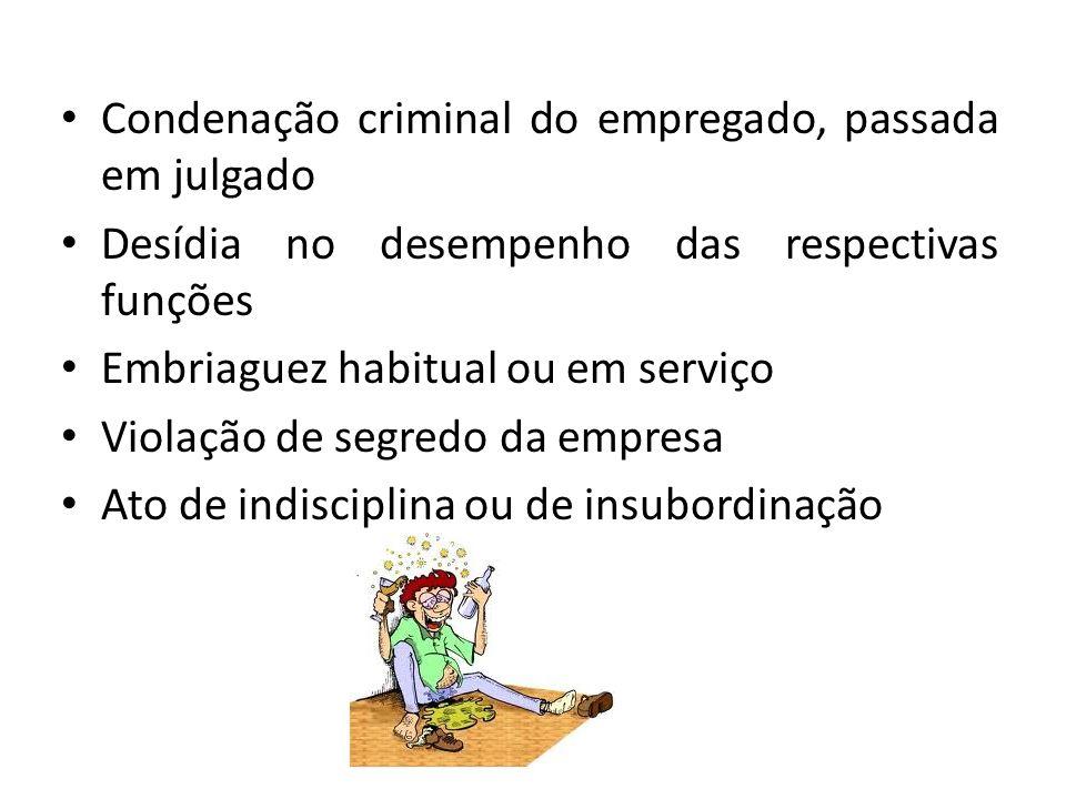 Condenação criminal do empregado, passada em julgado Desídia no desempenho das respectivas funções Embriaguez habitual ou em serviço Violação de segre