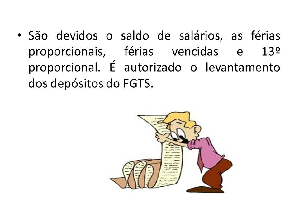 São devidos o saldo de salários, as férias proporcionais, férias vencidas e 13º proporcional. É autorizado o levantamento dos depósitos do FGTS.
