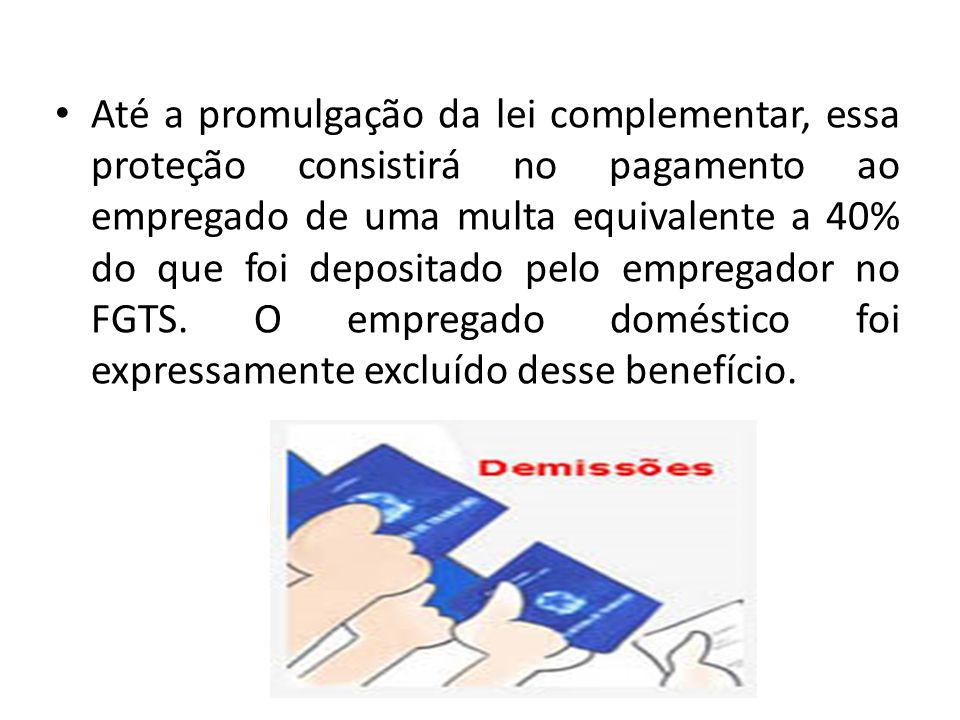 Até a promulgação da lei complementar, essa proteção consistirá no pagamento ao empregado de uma multa equivalente a 40% do que foi depositado pelo em