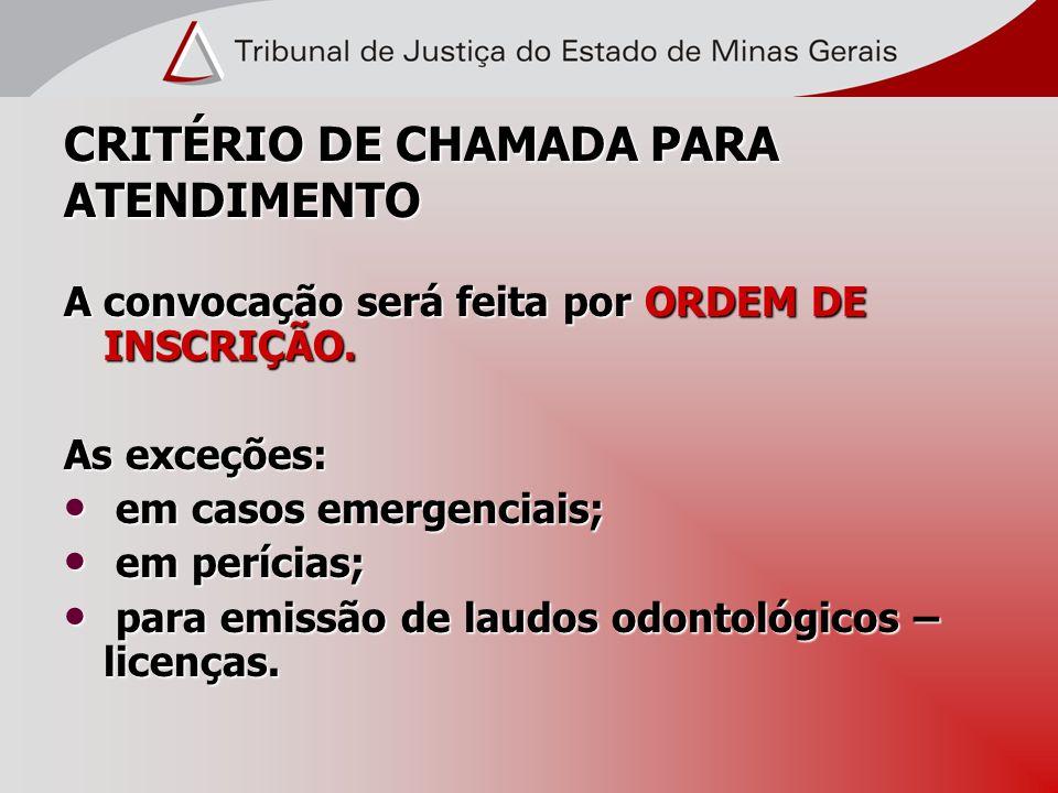 CRITÉRIO DE CHAMADA PARA ATENDIMENTO A convocação será feita por ORDEM DE INSCRIÇÃO. As exceções: em casos emergenciais; em casos emergenciais; em per