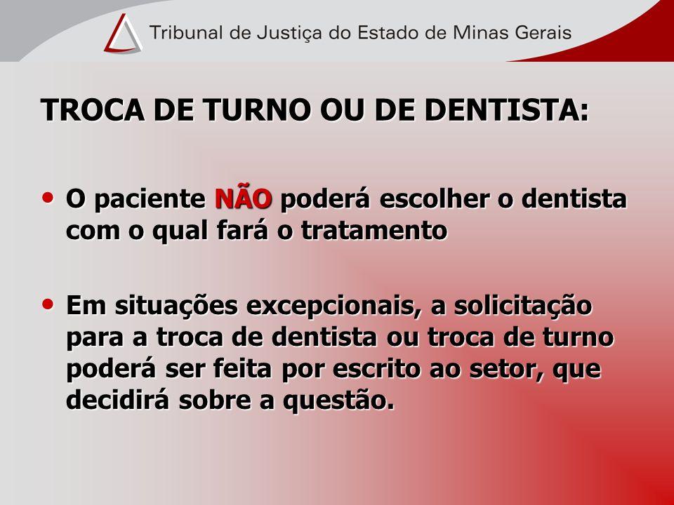 TROCA DE TURNO OU DE DENTISTA: O paciente NÃO poderá escolher o dentista com o qual fará o tratamento O paciente NÃO poderá escolher o dentista com o