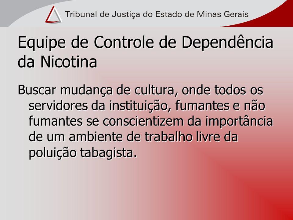 Equipe de Controle de Dependência da Nicotina Buscar mudança de cultura, onde todos os servidores da instituição, fumantes e não fumantes se conscient