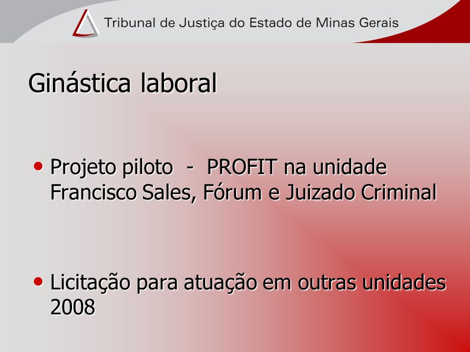 Ginástica laboral Projeto piloto - PROFIT na unidade Francisco Sales, Fórum e Juizado Criminal Projeto piloto - PROFIT na unidade Francisco Sales, Fór