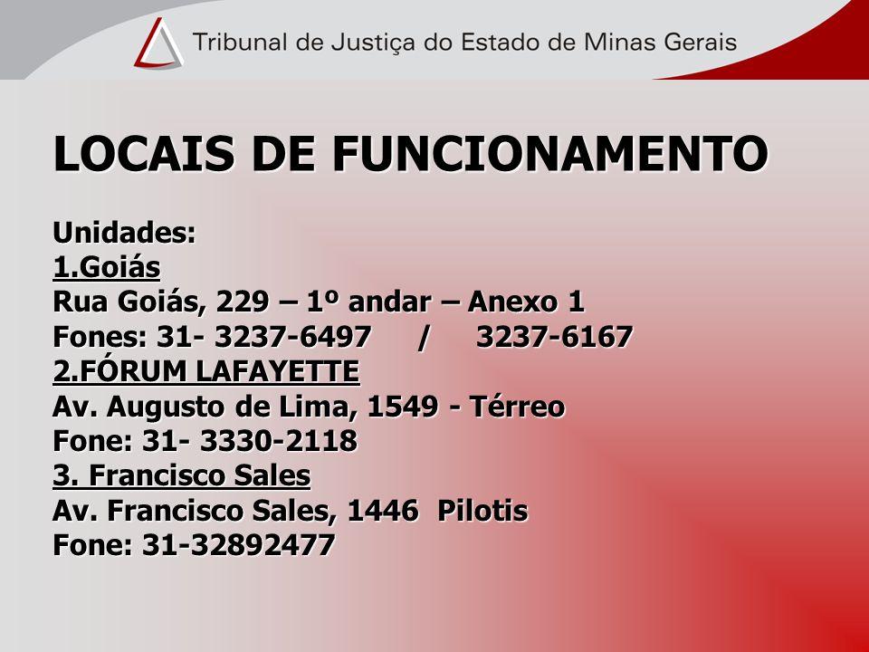 LOCAIS DE FUNCIONAMENTO Unidades:1.Goiás Rua Goiás, 229 – 1º andar – Anexo 1 Fones: 31- 3237-6497 / 3237-6167 2.FÓRUM LAFAYETTE Av. Augusto de Lima, 1