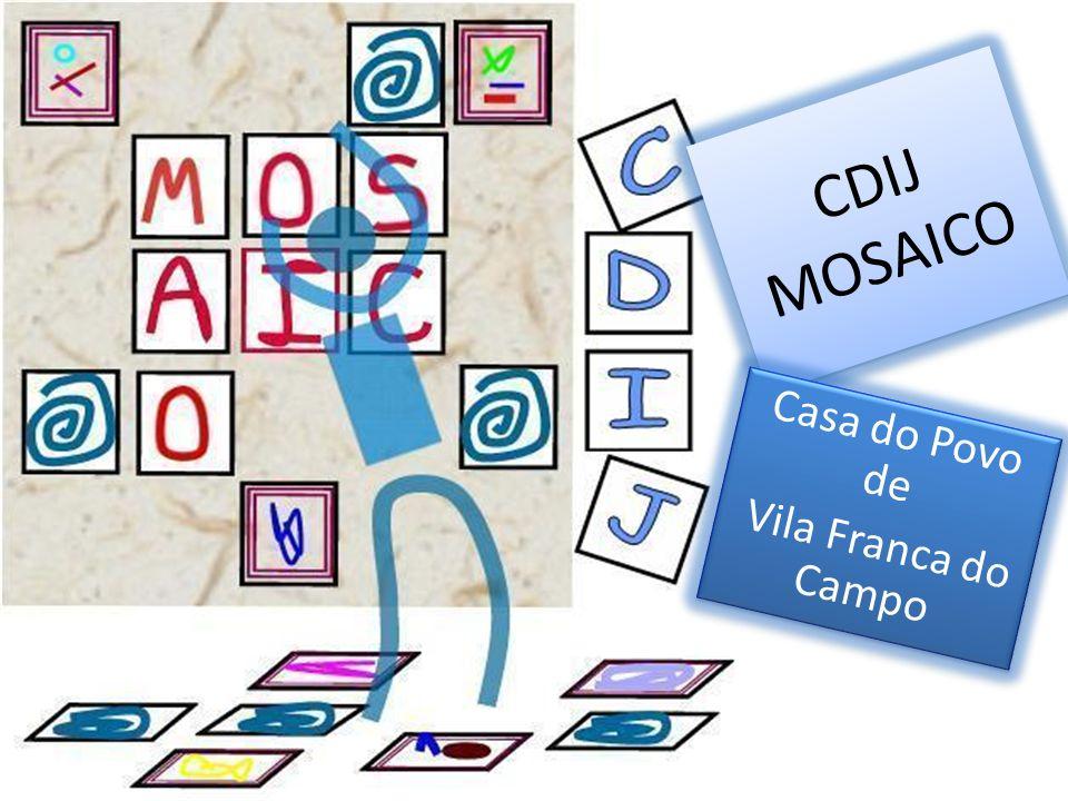 CDIJ MOSAICO Casa do Povo de Vila Franca do Campo Casa do Povo de Vila Franca do Campo