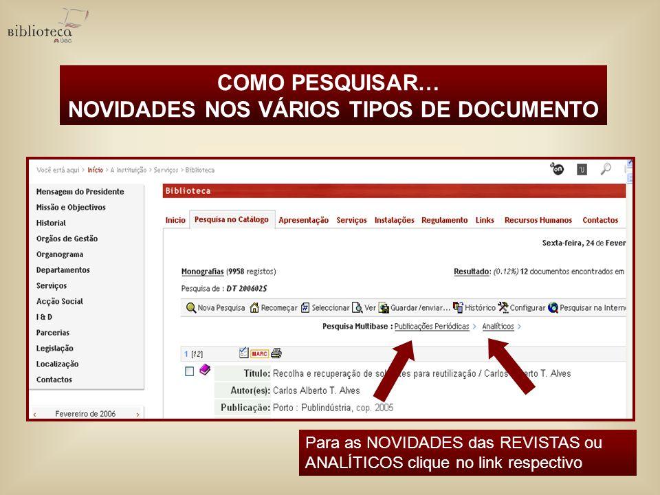 COMO PESQUISAR… NOVIDADES NOS VÁRIOS TIPOS DE DOCUMENTO Para as NOVIDADES das REVISTAS ou ANALÍTICOS clique no link respectivo