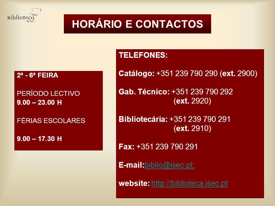 HORÁRIO E CONTACTOS 2ª - 6ª FEIRA PERÍODO LECTIVO 9.00 – 23.00 H FÉRIAS ESCOLARES 9.00 – 17.30 H TELEFONES: Catálogo: +351 239 790 290 (ext. 2900) Gab