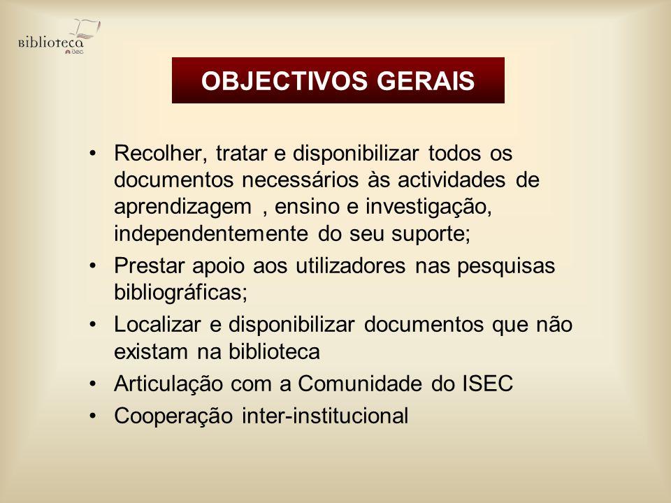 OBJECTIVOS GERAIS Recolher, tratar e disponibilizar todos os documentos necessários às actividades de aprendizagem, ensino e investigação, independent