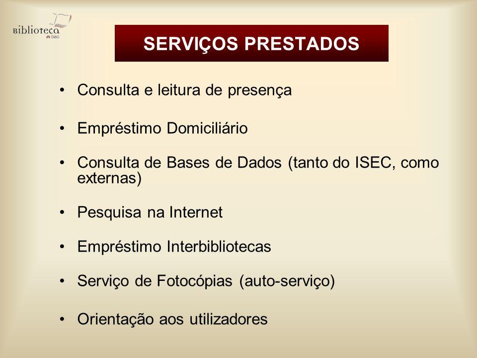 SERVIÇOS PRESTADOS Consulta e leitura de presença Empréstimo Domiciliário Consulta de Bases de Dados (tanto do ISEC, como externas) Pesquisa na Intern