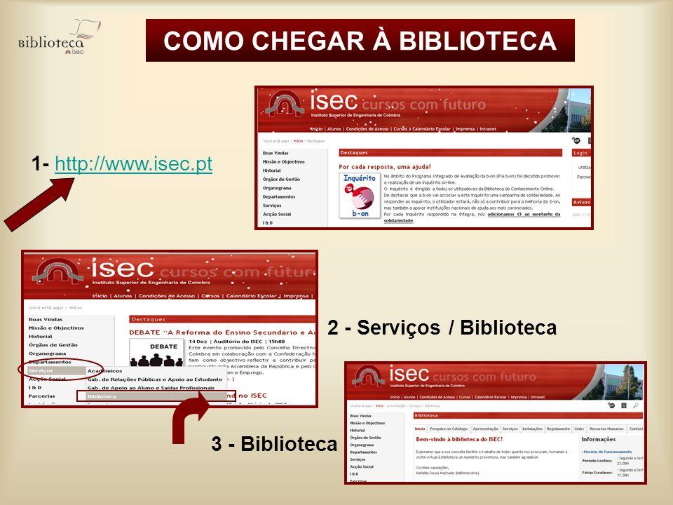 COMO CHEGAR À BIBLIOTECA 1- http://www.isec.pthttp://www.isec.pt 3 - Biblioteca 2 - Serviços / Biblioteca