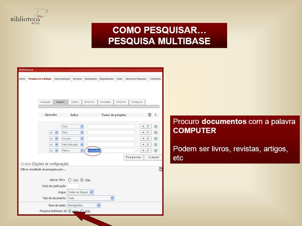 Procuro documentos com a palavra COMPUTER Podem ser livros, revistas, artigos, etc COMO PESQUISAR… PESQUISA MULTIBASE